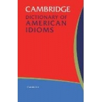 CAMBRIDGE DICTIONARY OF AMERICAN IDIOMS